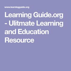 Learning Guide.org - Ulitmate Learning and Education Resource