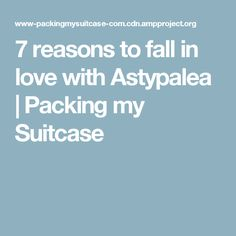 7 reasons to fall in love with Astypalea | Packing my Suitcase