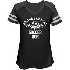 Boston. Soccer mom | Great shirt! Customize it to be your very own by placing your name on back of shirt.