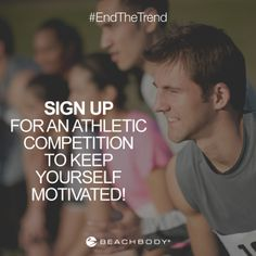 "Sign up for an athletic competition to keep yourself motivated. Why? If your goal is ""getting in shape,"" it's easy to lose steam! But, if you know you have to get—or stay—fit for an upcoming race, you're more likely to stick with your workouts. #TeamBeachbody #smallchangesbigresults #fitnesstip"