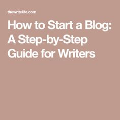How to Start a Blog: A Step-by-Step Guide for Writers
