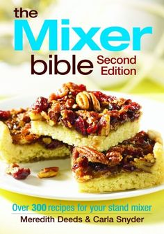 The Mixer Bible: Over 300 Recipes for Your Stand Mixer by... https://www.amazon.com/dp/0778802035/ref=cm_sw_r_pi_dp_U_x_MXTnBbGWCQ27Q