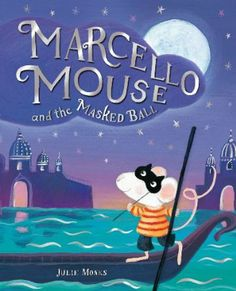 Marcello Mouse and the Masked Ball / Julie Monks.