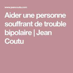 Aider une personne souffrant de trouble bipolaire   Jean Coutu Bipolar Disorder, Mental Illness, Personal Development, Love