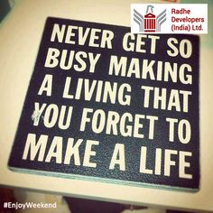 Never get so busy making a living that you forget to make a life.... #EnjoyWeekend #RadheDevelopers