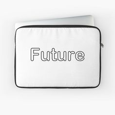 'Future' Laptop Sleeve by Laptop Skin, Iphone Wallet, Cotton Tote Bags, Laptop Sleeves, Sunglasses Case, Finding Yourself, Classic T Shirts, Printed