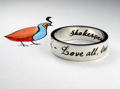 Shakespeare ring: Love all, trust a few, do wrong to none. Perfect.