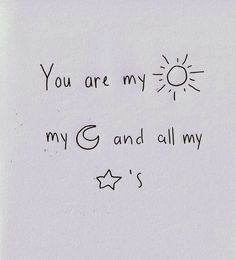 You are my sunshine, my moon, and all my stars.