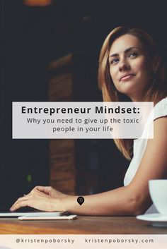 Entrepreneur Mindset Tip:  When you give up the toxic people in your life, both you and your business will benefit. Here's a few reasons why & an exercise to help you get started releasing the negativity that may be holding you back.