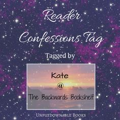 Reader Confessions Tag - where I spill all my deepest, darkest bookish secrets Thanks to Kate from The Backwards Bookshelf for the tag!