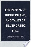 The Perrys of Rhode Island, and Tales of Silver Creek