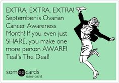 Ovarian Cancer Awareness ~ September is Ovarian Cancer Awareness Month  ! If you even just SHARE , you make one more person AWARE ! Teal's The Deal !