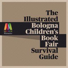 The illustrated Bologna Children's Book Fair survival Guide  Una guida (gratuita) per sopravvivere alla Fiera del Libro per ragazzi, fatta da professionisti del settore!