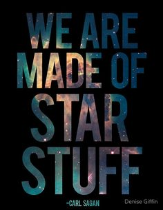 We Are Made of Star Stuff - Carl Sagan Quote