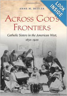 Across God's Frontiers: Catholic Sisters in the American West, 1850-1920: Anne Butler #Catholic #Book