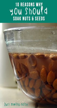 just-making-noise: 10 Reasons Why You Should Soak Nuts & Seeds http://papasteves.com