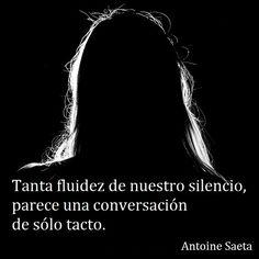 Antoine Saeta, Frases, quotes, poesía, poema, poeta, escritor, amor, romanticismo, verso, versos, silencio, palabras, tacto.