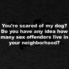 haha! but my dog can be scary the first time you meet him, but he will just lick u all day!