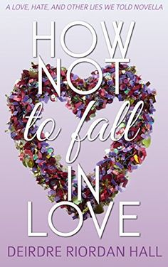 How Not to Fall in Love: a Love, Hate, and Other Lies We Told novella. A perfect Galentine romantic comedy! #books #novels #romance #galentinesday