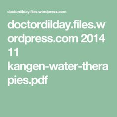 doctordilday.files.wordpress.com 2014 11 kangen-water-therapies.pdf