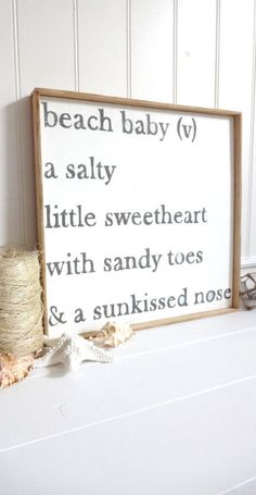 An adorable quote! - Beach Baby (v) a salty little sweetheart with sandy toes and a sunkissed nose. | Meet Me Bye The Sea Beach Baby Poem by MeetMeByeTheSea on Etsy, $65.00