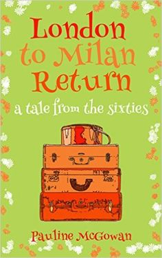 London to Milan Return: A Tale from the Sixties - Kindle edition by Pauline McGowan. Literature & Fiction Kindle eBooks @ Amazon.com.