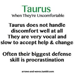 Taurus when they're uncomfortable: Taurus does not handle discomfort well at all. They are very vocal and slow to accept help & change. Often their biggest defense skill is procrastination. Taurus Quotes, Zodiac Signs Taurus, My Zodiac Sign, Astrology Signs, Zodiac Facts, Taurus Bull, Taurus Woman, Taurus And Gemini, Taurus Traits