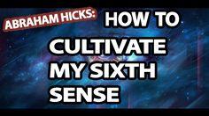 Abraham Hicks - How Do I Cultivate My Sixth Sense