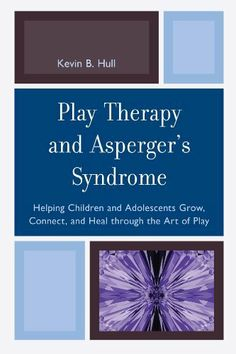 Play Therapy and Asperger's Syndrome: Helping Children and Adolescents Grow, Connect, and Heal Through the Art of Play de Kevin B. Hull, http://www.amazon.fr/dp/0765710196/ref=cm_sw_r_pi_dp_HHJdtb1C17EQR