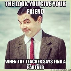 "The look you give your friend when then teacher says ""find a partner"" #righton"