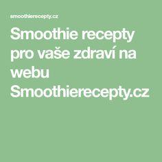 Smoothie recepty pro vaše zdraví na webu Smoothierecepty.cz