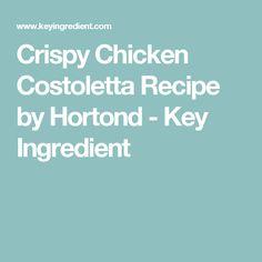 Crispy Chicken Costoletta Recipe by Hortond - Key Ingredient