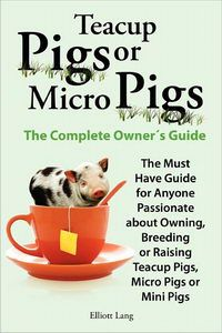 Teacup Pigs and Micro Pigs, The Complete Owners Guide: Elliott Lang… Mini Piglets, Teacup Piglets, Baby Pigs, Pet Pigs, Micro Mini Pig, Micro Farm, Miniature Pigs, Pot Belly Pigs, Cute Piggies