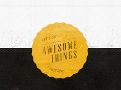 Let's Do Awesome Things Together
