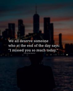 "We all deserve someone who at the end of the day says: ""I missed you so much today."" . . . . . #missyou #bff"