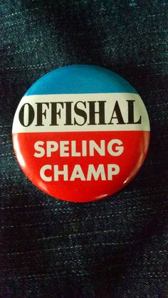Check out this item in my Etsy shop https://www.etsy.com/listing/230978279/vintage-spelling-joke-pinback-button-bad