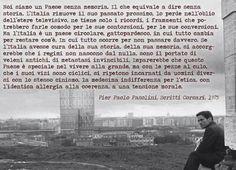 Pier Paolo Pasolini (Bologna, 5 marzo 1922 – Roma, 2 novembre 1975) è stato un poeta, scrittore, regista, sceneggiatore,drammaturgo, giornalista ed editorialista italiano. È considerato uno dei...