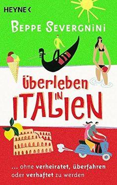Überleben in Italien -: ...ohne verheiratet, überfahren oder verhaftet zu werden: AmazonSmile: Beppe Severgnini: Bücher