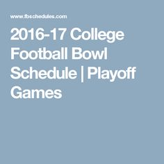 2016-17 College Football Bowl Schedule | Playoff Games
