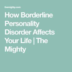 How Borderline Personality Disorder Affects Your Life | The Mighty