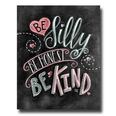 Be Kind, Chalk Art, Be Silly Be Honest Be Kind, Have Courage, Chalkboard Art, Be Brave, Be Kind Sign