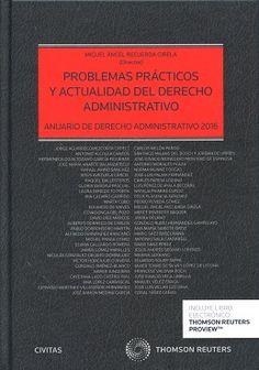 Problemas prácticos y actualidad del derecho administrativo : anuario de Derecho Administrativo 2016.    Civitas, 2016