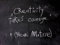 """Creativity takes courage."" Matisse"