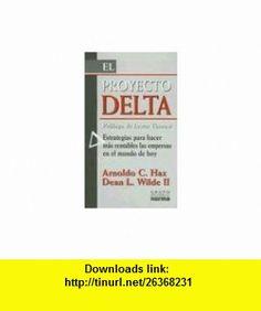 El Proyecto Delta Estrategias Para Hacer Mas Rentables las Empresas en el Mundo de Hoy / The Delta Proyect (Spanish Edition) (9789580473220) Arnoldo C. Hax, Dean L., II Wilde, Nicolas Majluf , ISBN-10: 9580473226  , ISBN-13: 978-9580473220 ,  , tutorials , pdf , ebook , torrent , downloads , rapidshare , filesonic , hotfile , megaupload , fileserve