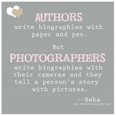 Photographers write biographies with their cameras.