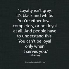 Lessons Learned in Life | Loyalty isn't grey.