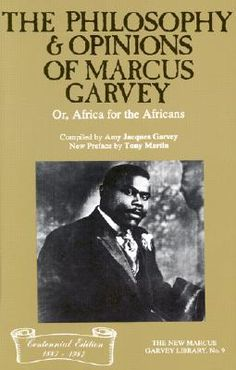 The philosophy and Opinions of Marcus Garvey still remains relevant until this day
