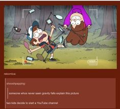 No they said someone who HASN'T seen Gravity Falls