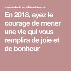En 2018, ayez le courage de mener une vie qui vous remplira de joie et de bonheur