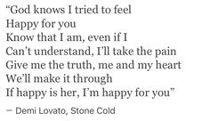 This song just hits so close to home. The lyrics. Lyric Quotes, Sad Quotes, Words Quotes, Wise Words, Quotes To Live By, Love Quotes, Sayings, Stone Cold Lyrics, Demi Lovato Quotes